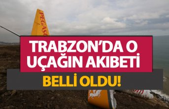 Trabzon'da o uçağın akibeti belli oldu!
