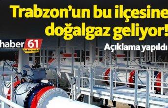 Trabzon ilçesine 100 gün içinde doğalgaz verilecek!