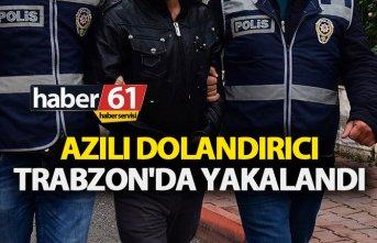 Azılı dolandırıcı Trabzon'da yakalandı
