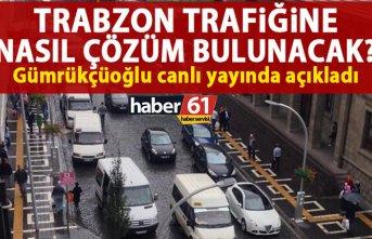 Gümrükçüoğlu açıkladı! Trabzon trafiğine...
