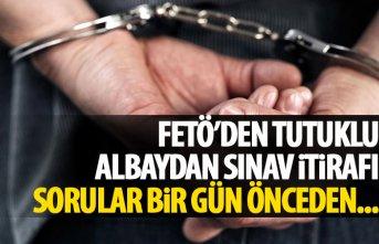 FETÖ'den tutuklanan albaydan askeri sınav itirafı