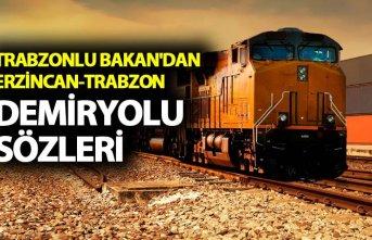 Trabzonlu Bakan'dan Erzincan-Trabzon Demiryolu...