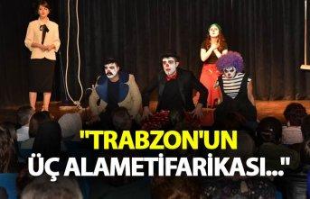 """Genç: """"Trabzon'un üç alametifarikası..."""""""