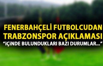 Fenerbahçeli futbolcudan Trabzonspor açıklaması:...