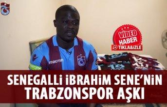 Senegalli İbrahim Sene'nin Trabzonspor aşkı!