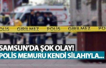 Samsun'da şok olay! Polis memuru kendi silahıyla...