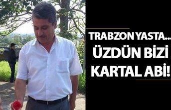 Trabzon yasta... Üzdün bizi Kartal Abi!