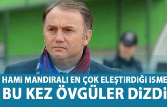 Hami Mandıralı'dan Trabzonspor'un yıldızına...