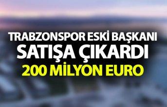 Trabzonspor eski başkanı satışa çıkardı - 200...
