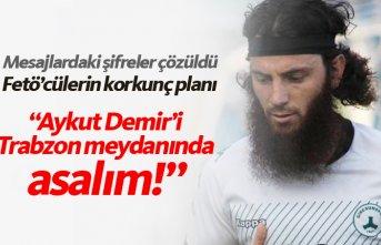 """FETÖ'cülerin korkunç planı: """"Aykut Demir'i..."""