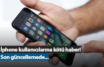 İphone kullanıcılarına kötü haber! Son güncellemede...