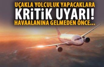 Uçakla yolculuk yapacaklara kritik uyarı!