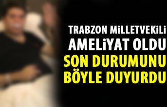 Trabzon Milletvekili ameliyat oldu