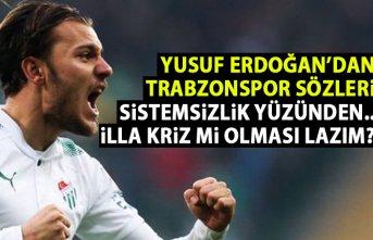Yusuf Erdoğan'dan Trabzonspor sözler: illa kriz...