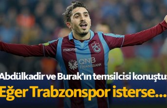 Abdülkadir'in temsilcisi konuştu: Eğer Trabzonspor...