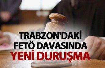 Trabzon'daki FETÖ davasında yeni duruşma