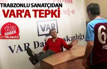 Trabzonlu sanatçıdan VAR'a tepki