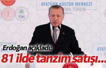 Erdoğan açıkladı: 81 ilde tanzim satışı...