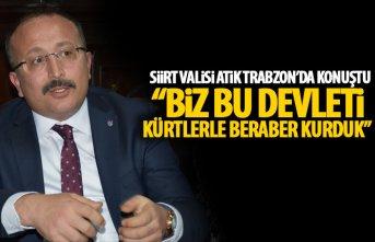 Siirt Valisi Atik Trabzon'da konuştu: Biz bu devleti kürtlerle birlikte kurduk