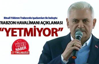 """Binali Yıldırım Trabzonlularla buluştu - """"Trabzon Havalimanı'na ikinci bir pist lazım"""""""