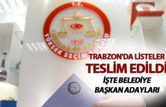 Trabzon'da listeler teslim edildi - İşte Belediye Başkan adayları