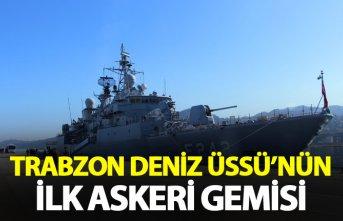 Trabzon Deniz Üssü'nün ilk askeri gemisi