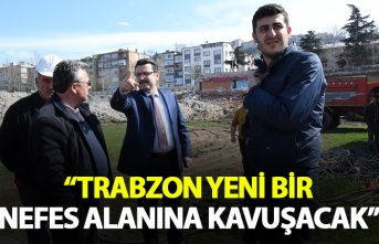 Trabzon yeni bir nefes alanına kavuşacak