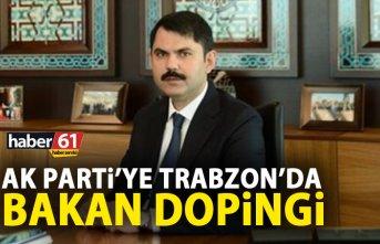 AK Parti'ye Trabzon'da Bakan dopingi