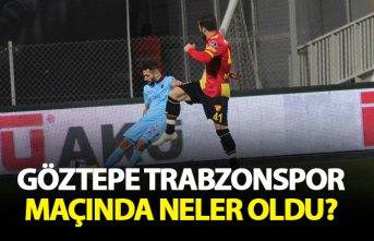 Göztepe Trabzonspor maçında neler oldu?
