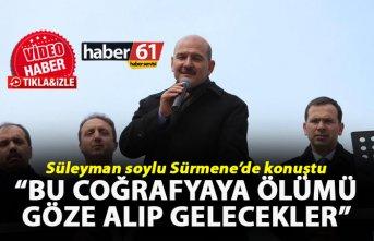 """Süleyman Soylu: """"Bu coğrafyaya ölümü göze..."""