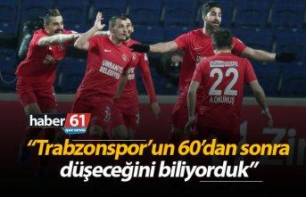 """Trabzonspor'un 60'da sonra düşeceğini..."