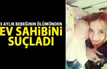 Anne 3 aylık bebeğinin ölümünden ev sahibini suçladı!
