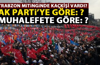 Trabzon mitinginde kaç kişi vardı?