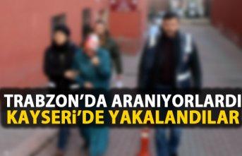 Trabzon'da aranıyordu Kayseri'de yakalandı