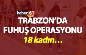 Trabzon'da fuhuş operasyonu – 18 kadın…