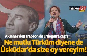 Meral Akşener'den Trabzon'da Erdoğan'a...