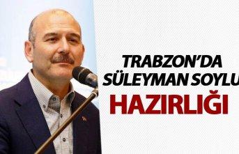 Trabzon'da Süleyman Soylu hazırlığı