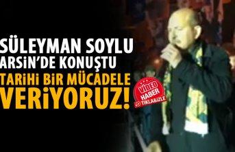 Süleyman Soylu Arsin'de konuştu: Tarihi bir...