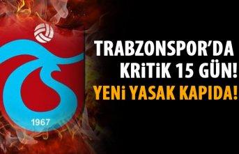 Trabzonspor'da kritik 15 gün! Yeni yasak kapıda!