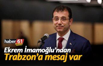Ekrem İmamoğlu'ndan Trabzon'a mesaj var