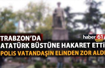 Trabzon'da Atatürk büstüne hakaret etti! Polis...