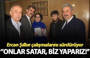 Ercan Şılbır: ''Onlar satar, biz yaparız!''