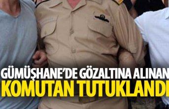 Gümüşhane'de gözaltına alınan komutan tutuklandı