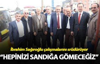 """Sağıroğlu: """"Hepinizi sandığa gömeceğiz"""""""