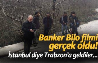 Banker Bilo filmi gerçek oldu! İstanbul diye Trabzon'a geldiler...