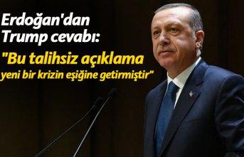 """Erdoğan'dan Trump'a cevap: """"Bu talihsiz açıklama yeni bir krizin eşiğine getirmiştir"""""""