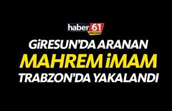 """Giresun'da aranan """"Mahrem İmam"""" Trabzon'da..."""