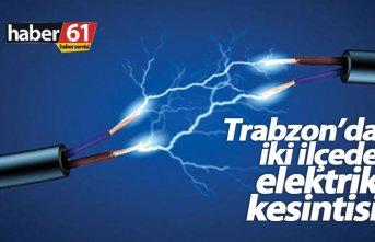 Trabzon'da iki ilçede elektrik kesilecek
