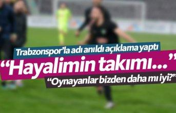 Trabzonspor'la adı anıldı açıklama yaptı:...