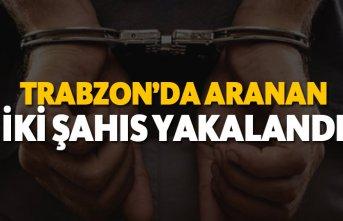 Trabzon'da aranan iki şahıs yakalandı